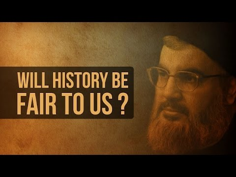 Will History Be Fair To Us? | Sayyid Hasan Nasrallah | Arabic sub English