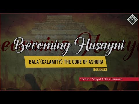 [ Becoming Husayni ] 5 - Bala\' (Calamity) the Core of Ashura - English