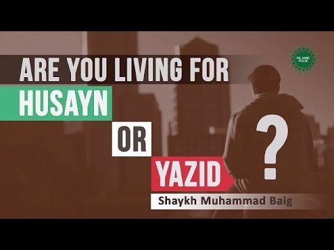 Are you living for Husayn (A) or Yazid? | Shaykh Muhammad Baig | English