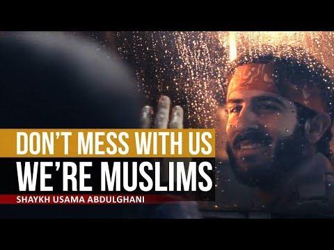 Don\\\'t Mess with us – We\\\'re Muslims | Shaykh Usama Abdulghani | English