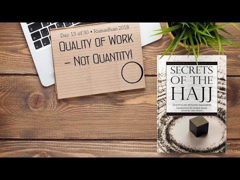 Quality of Work - Not Quantity - Ramadhan 2018 - Day 13 - English