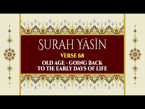 Old age - going back to the early days of life - Surah Yaseen - Verse 68 - English