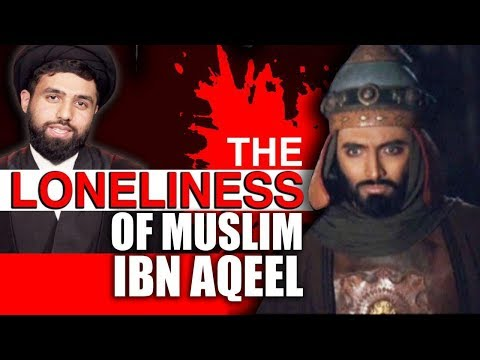 The Loneliness of Muslim Ibn Aqeel | Authentic, traditional Shia Elegies  | English