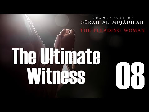 The Ultimate Witness - Surah al-Mujadilah - 08 - English