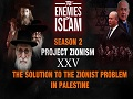 The Solution to the Zionist Problem in Palestine PT1 [EP25] | Project Zionism | The Enemies of Islam | English