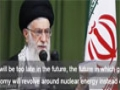 Leader: In a no oil future, nuclear energy determines economy and independence of nations - Farsi Sub English
